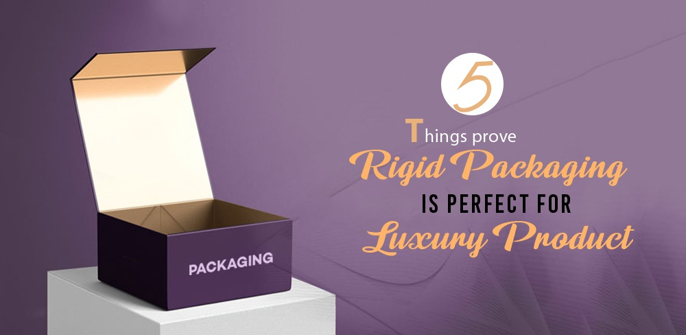 5 Things Prove Rigid Packaging is Perfect for a Luxury Product
