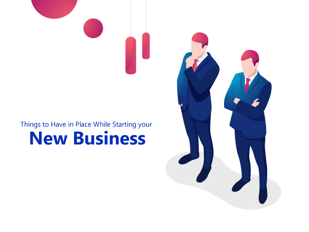Things to Have in Place While Starting your New Business