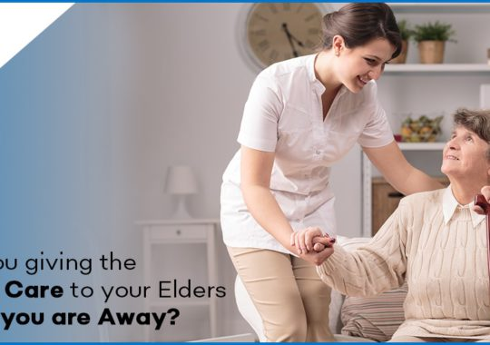 Are You Giving the Right Care to Your Elders While You Are Away?